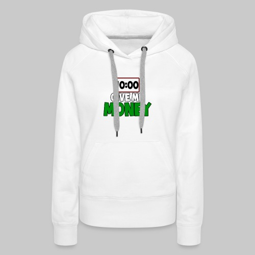 Give me money! - Women's Premium Hoodie