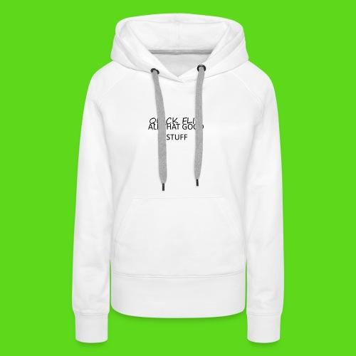 All That Good Stuff - Women's Premium Hoodie