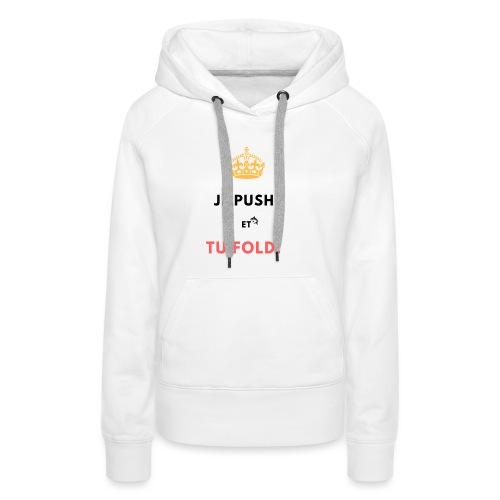 JE PUSH TU FOLD ! - Sweat-shirt à capuche Premium pour femmes
