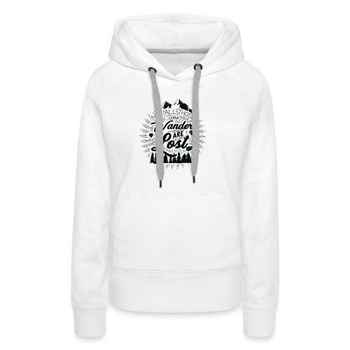 Not All Those Who Wander Are Lost - Women's Premium Hoodie
