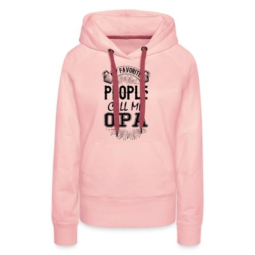 My Favorite People Call Me Opa - Women's Premium Hoodie