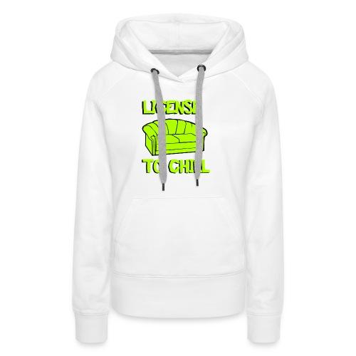 License to chill - Vrouwen Premium hoodie