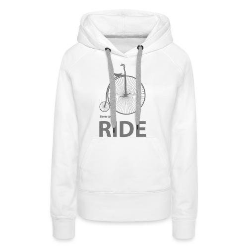 Born To Ride - Women's Premium Hoodie
