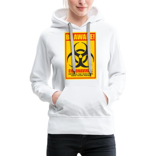 Be aware! Coronavirus biohazard - Women's Premium Hoodie