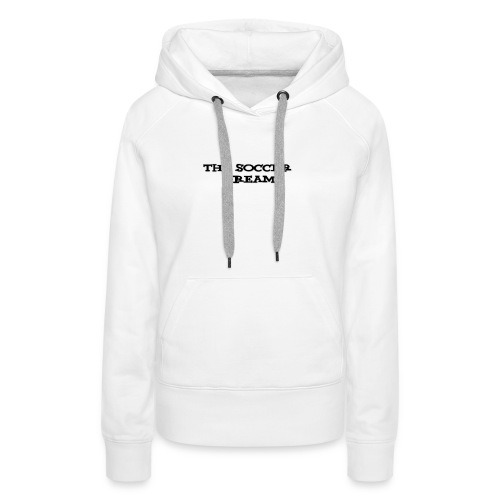 The Soccer Dream - Women's Premium Hoodie