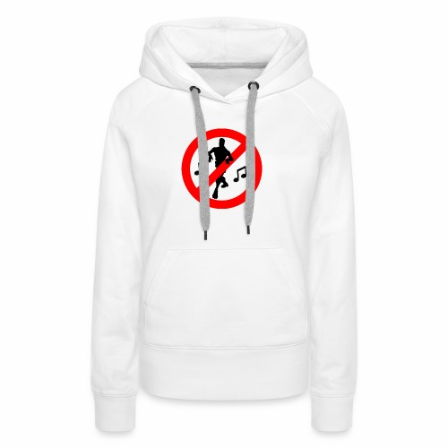 No Dancing Allowed - Women's Premium Hoodie