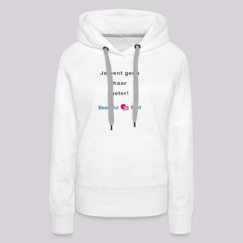 Jij bent geen haar beter - Vrouwen Premium hoodie
