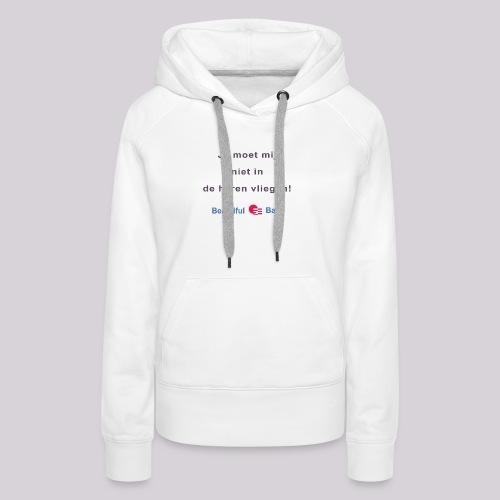 Je moet mij niet in de haren vliegen - Vrouwen Premium hoodie