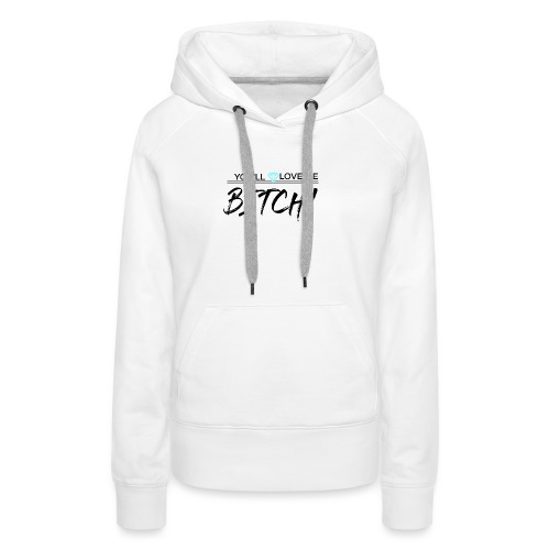 You´ll Love Me Bitch - Sudadera con capucha premium para mujer