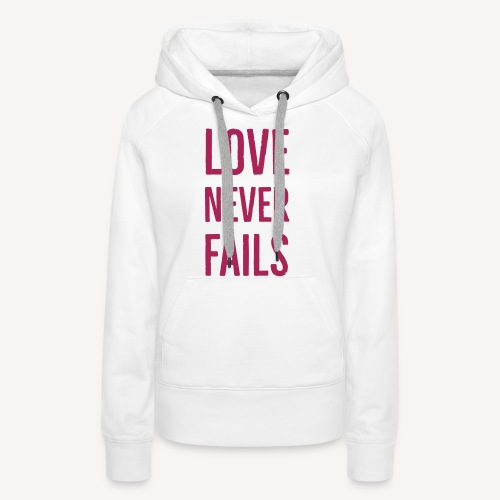 LOVE NEVER FAILS - Women's Premium Hoodie