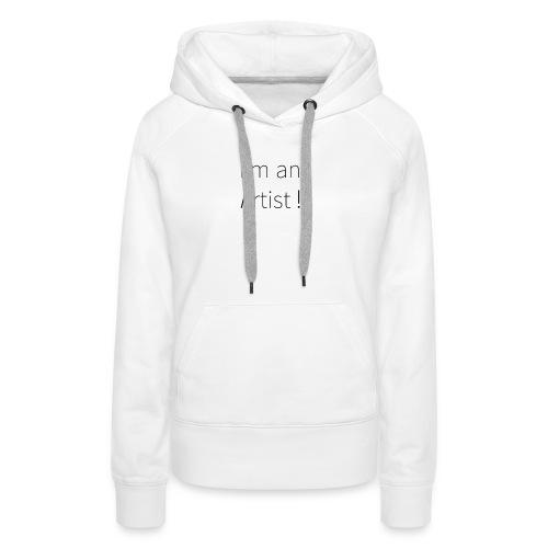 I'm an artist - Sweat-shirt à capuche Premium pour femmes