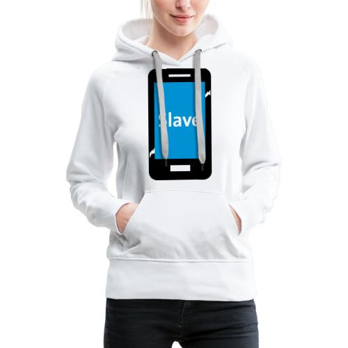 Slave to my phone 1 - Vrouwen Premium hoodie
