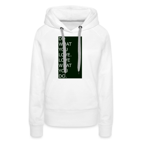 DO WHAT YOU LOVE. LOVE WHAT YOU DO. White - Frauen Premium Hoodie