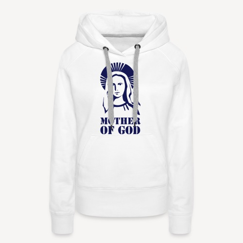 MOTHER OF GOD - Women's Premium Hoodie