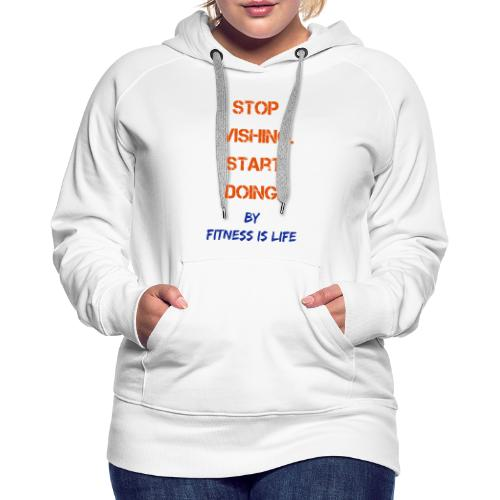 Stop wishing Start doing - Frauen Premium Hoodie