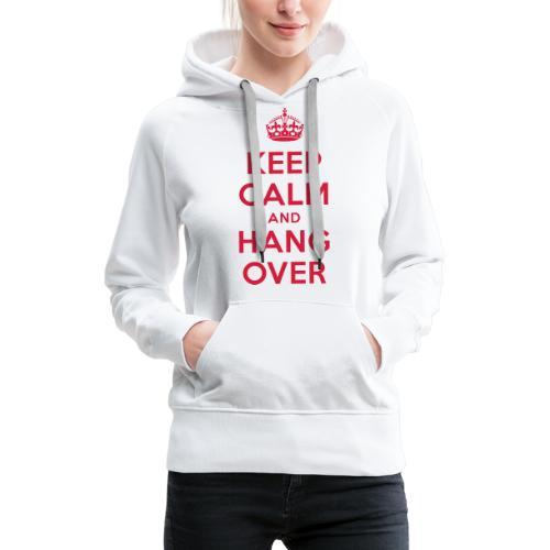 keep calm and hang over - Frauen Premium Hoodie
