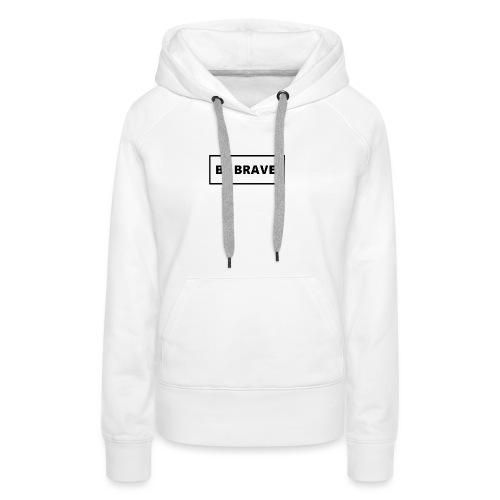 BE BRAVE Sweater - Vrouwen Premium hoodie