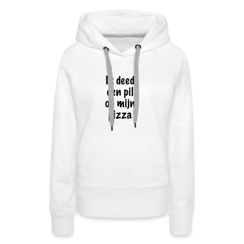 Ik deed een pil op mijn pizza - Vrouwen Premium hoodie