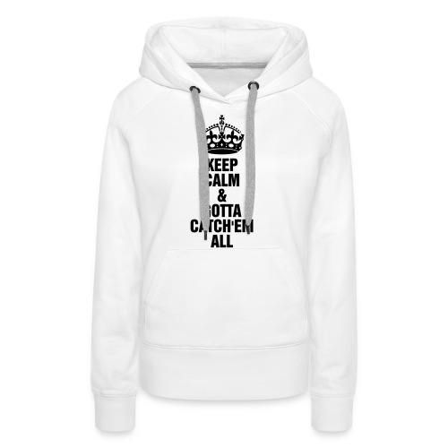 Keep Calm & Gotta Catch'em all - Felpa con cappuccio premium da donna