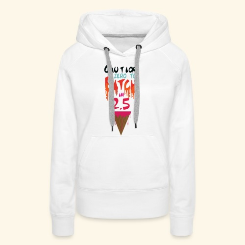 Zero to Bitch - Women's Premium Hoodie