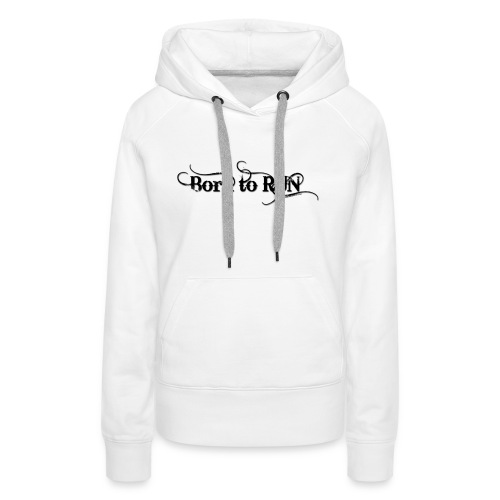 Born-to-RUN---Logo---Black.png - Frauen Premium Hoodie