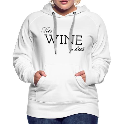 Colloqvinum Shirt - Lets wine a little black - Frauen Premium Hoodie