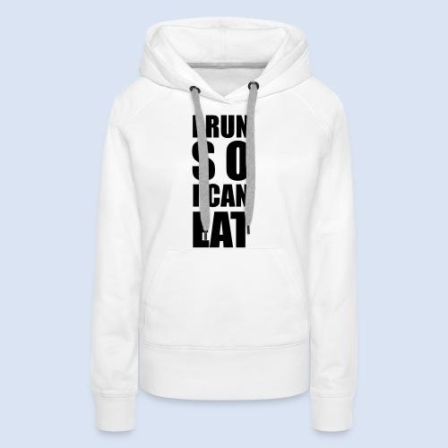 I RUN SO I CAN EAT - Frauen Premium Hoodie