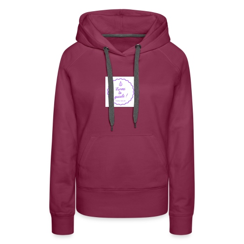 Ferme ta gueule ! - Sweat-shirt à capuche Premium pour femmes