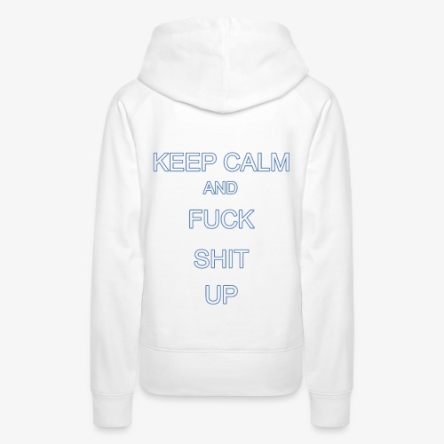 Keep Calm and Fuck Shit Up - Felpa con cappuccio premium da donna