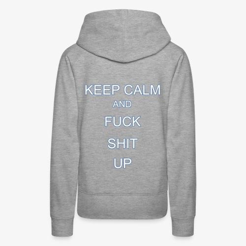 Keep Calm and Fuck Shit Up - Felpa con cappuccio premium da donna