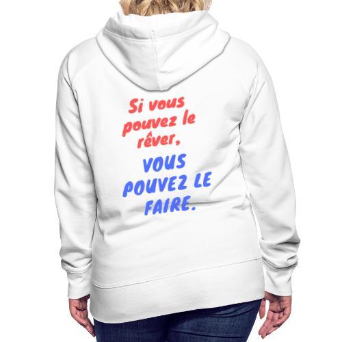 Si vous pouvez le rêver vous pouvez le faire - Sweat-shirt à capuche Premium pour femmes