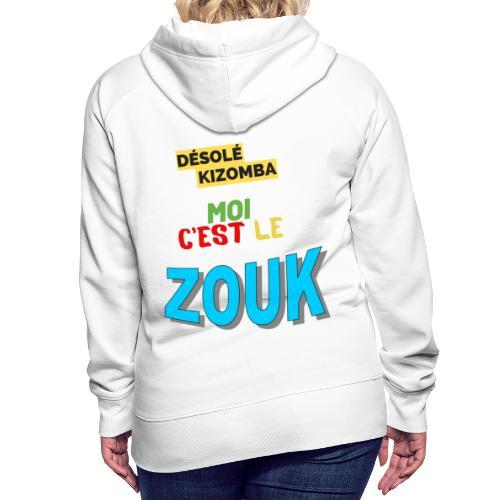 DÉSOLÉ KIZOMBA JE PRÉFÈRE LE ZOUK. 😢😜 - Sweat-shirt à capuche Premium pour femmes