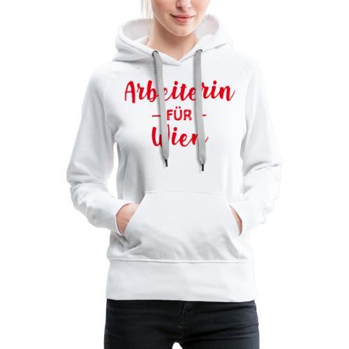 Arbeiterin für Wien - Frauen Premium Hoodie