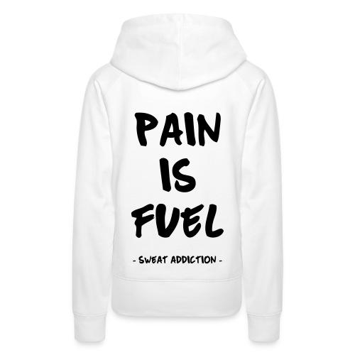 Pain Is Fuel - Naisten premium-huppari