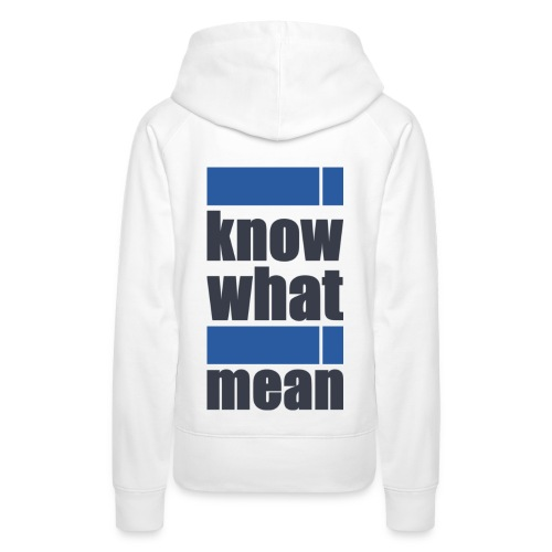 i know what i mean - Frauen Premium Hoodie