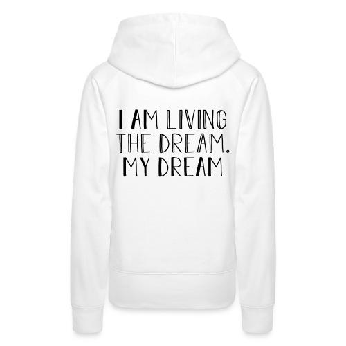 I Am Living The Dream - Women's Premium Hoodie