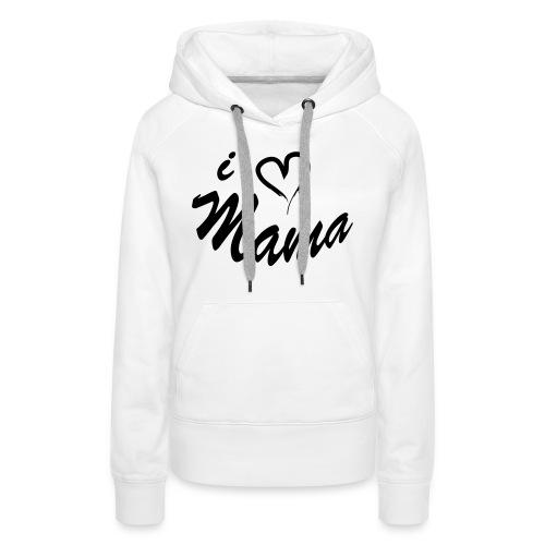 i love mama KIDS shirt - Vrouwen Premium hoodie