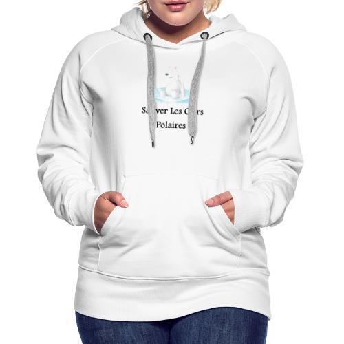 Sauver Les Ours Polaires - Sweat-shirt à capuche Premium pour femmes