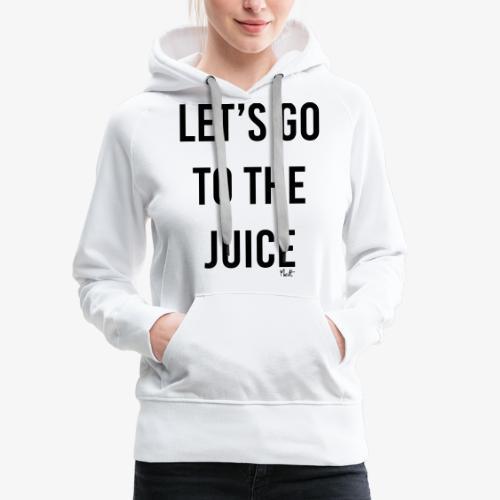 let s go to the juice - Felpa con cappuccio premium da donna