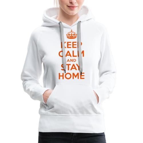 KEEP CALM and STAY HOME - Frauen Premium Hoodie