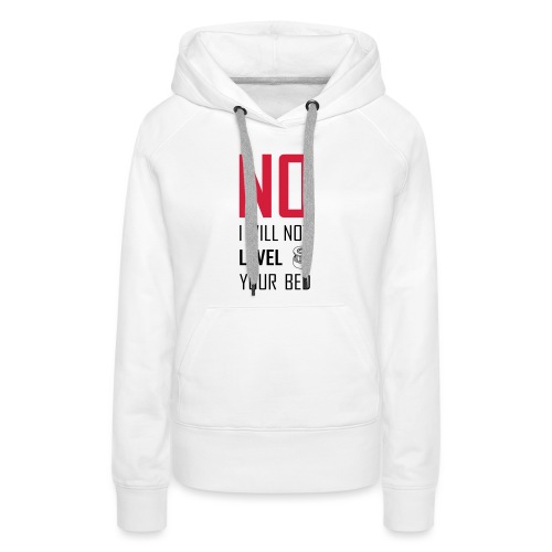 No I will not level your bed (vertical) - Women's Premium Hoodie