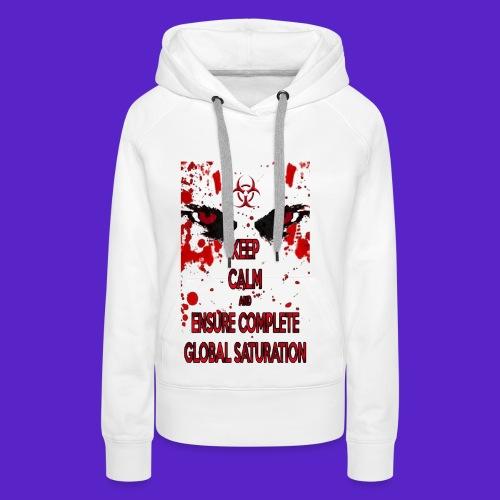Keep calm and ensure complete global saturation - Felpa con cappuccio premium da donna
