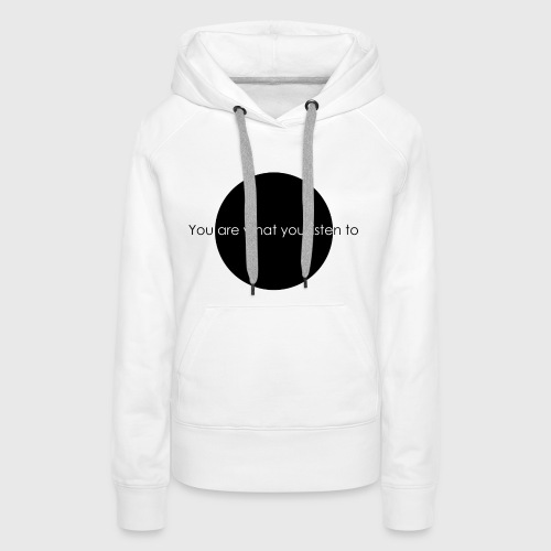 You are what you listen to - Frauen Premium Hoodie