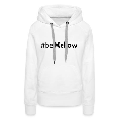 be mellow / hashtag bemellow - schwarz - Frauen Premium Hoodie