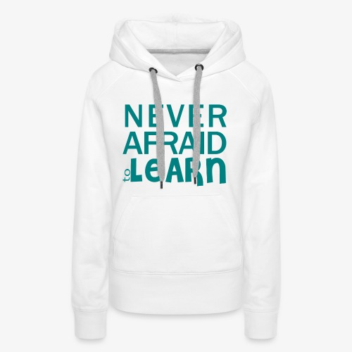 Never afraid to learn - Sweat-shirt à capuche Premium pour femmes