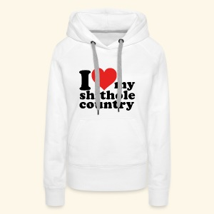 I love my shithole country - Frauen Premium Hoodie