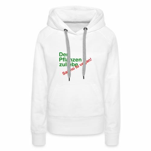 Den Pflanzen zuliebe - Frauen Premium Hoodie