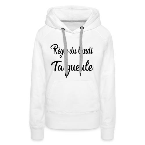 règle du lundi : ta gueule - Sweat-shirt à capuche Premium pour femmes