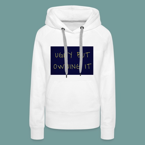 UGLY BUT OWNING IT - Women's Premium Hoodie