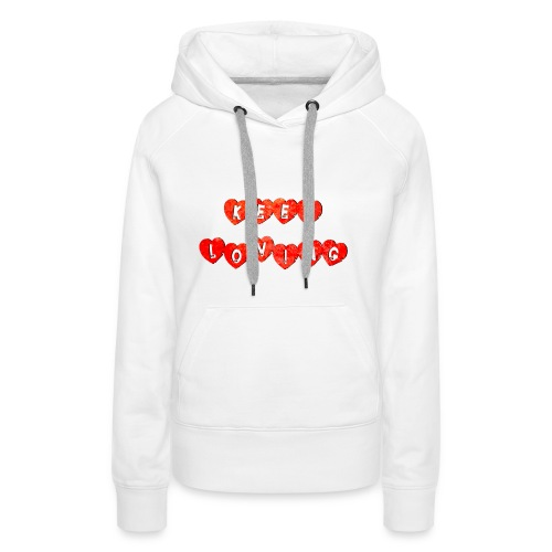 Keep Loving - Sudadera con capucha premium para mujer